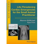 LifeThreatening Cardiac Emergencies for the Small Animal Practition...