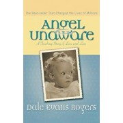 Angel Unaware: A Touching Story of Love and Loss, Paperback/Dale Evans Rogers