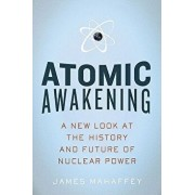 Atomic Awakening: A New Look at the History and Future of Nuclear Power, Paperback/James Mahaffey