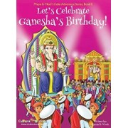 Let's Celebrate Ganesha's Birthday! (Maya & Neel's India Adventure Series, Book 11), Hardcover/Ajanta Chakraborty