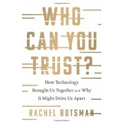 Who Can You Trust?: How Technology Brought Us Together and Why It Might Drive Us Apart, Hardcover