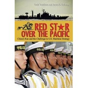 Red Star Over the Pacific: China's Rise and the Challenge of U.S. Maritime Strategy, Paperback/Toshi Yoshihara