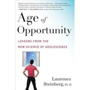 Age of Opportunity: Lessons from the New Science of Adolescence, Paperback/Laurence Steinberg
