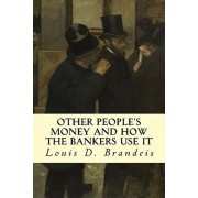 Other People's Money and How The Bankers Use It, Paperback/Louis D. Brandeis