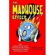 The Madhouse Effect: How Climate Change Denial Is Threatening Our Planet, Destroying Our Politics, and Driving Us Crazy, Paperback/Michael Mann