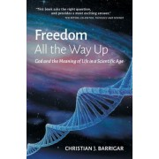 Freedom All the Way Up: God and the Meaning of Life in a Scientific Age, Paperback