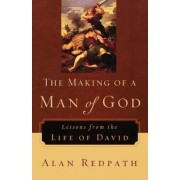 The Making of a Man of God: Lessons from the Life of David, Paperback
