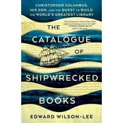 The Catalogue of Shipwrecked Books: Christopher Columbus, His Son, and the Quest to Build the World's Greatest Library, Hardcover/Edward Wilson-Lee