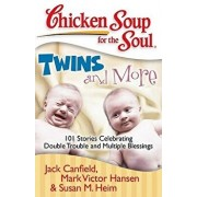 Chicken Soup for the Soul: Twins and More: 101 Stories Celebrating Double Trouble and Multiple Blessings, Paperback/Jack Canfield