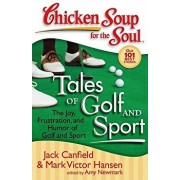 Chicken Soup for the Soul: Tales of Golf and Sport: The Joy, Frustration, and Humor of Golf and Sport, Paperback/Jack Canfield