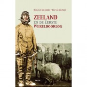 Zeeland en de Eerste Wereldoorlog - Henk van der Linden