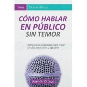 C?mo Hablar En P?blico Sin Temor: Estrategias Pr?cticas Para Crear Un Discurso Claro y Efectivo (Spanish), Paperback