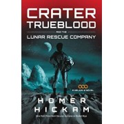 Crater Trueblood and the Lunar Rescue Company, Paperback/Homer Hickam