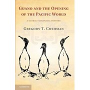 Guano and the Opening of the Pacific World: A Global Ecological History, Paperback/Gregory T. Cushman