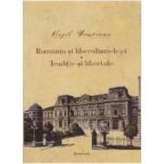 Romania si liberalismele ei. Traditie si libertate - Virgil Nemoianu