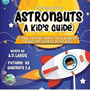 Astronauts: A Kid's Guide: To Space, The Stars, Planets, The Solar System, The Moon and Flying Out Of This World, Paperback/Quadrata C. a.