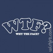 T-shirt WTF - Why The Face?