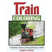 Train Coloring: A Realistic Picture Coloring Book for Adults, Paperback/Jasmine Taylor