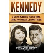 Kennedy: A Captivating Guide to the Life of John F. Kennedy and Jacqueline Lee Kennedy Onassis, Paperback/Captivating History