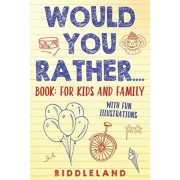 Would You Rather? Book: For Kids and Family: The Book of Silly Scenarios, Challenging Choices, and Hilarious Situations the Whole Family Will, Paperback/Riddleland