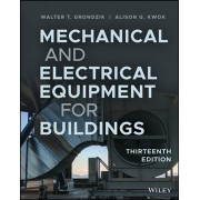 Mechanical and Electrical Equipment for Buildings, Hardcover/Walter T. Grondzik