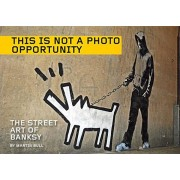 This Is Not a Photo Opportunity: The Street Art of Banksy, Paperback