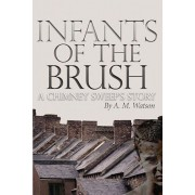 Infants of the Brush: A Chimney Sweep's Story, Paperback/A. M. Watson