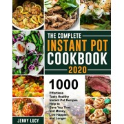 The Complete Instant Pot Cookbook 2020: 1000 Effortless Tasty Healthy Instant Pot Recipes Help to Save You Time and Money, Live Happier and Longer, Paperback/Jenny Lucy
