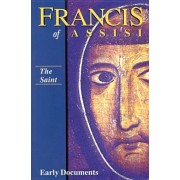 Francis of Assisi: The Saint: Early Documents, Vol. 1