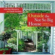 Outside the Not So Big House: Creating the Landscape of Home, Hardcover/Julie Moir Messervy