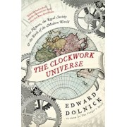 The Clockwork Universe: Isaac Newton, the Royal Society, and the Birth of the Modern World, Paperback/Edward Dolnick