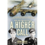 A Higher Call: An Incredible True Story of Combat and Chivalry in the War-Torn Skies of World War II, Hardcover