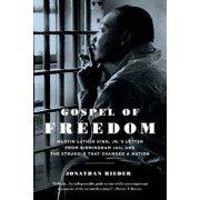 Gospel of Freedom: Martin Luther King, Jr.'s Letter from Birmingham Jail and the Struggle That Changed a Nation, Paperback
