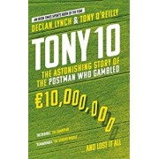 Tony 10. The Astonishing Story of the Postman who Gambled EURO10,000,000 ... and lost it all, Paperback/Tony O'Reilly