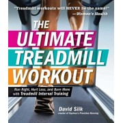The Ultimate Treadmill Workout: Run Right, Hurt Less, and Burn More with Treadmill Interval Training, Paperback/David Siik