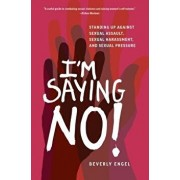 I'm Saying No!: Standing Up Against Sexual Assault, Sexual Harassment, and Sexual Pressure, Paperback/Beverly Engel