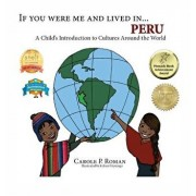 If You Were Me and Lived in... Peru: A Child's Introduction to Cultures Around the World, Hardcover/Carole P. Roman