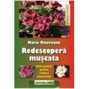 Redescopera Muscata. Ghid Practic Pentru Cultura Muscatelor - Maria Vinereanu