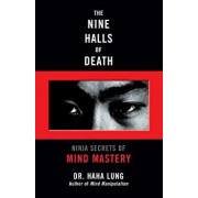 The Nine Halls of Death: Ninja Secrets of Mind Mastery, Paperback/Haha Lung