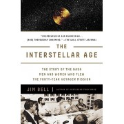 The Interstellar Age: The Story of the NASA Men and Women Who Flew the Forty-Year Voyager Mission, Paperback