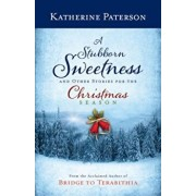 A Stubborn Sweetness and Other Stories for the Christmas Season, Hardcover/Katherine Paterson