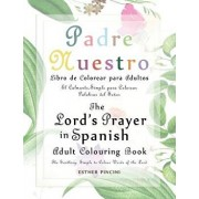 The Lord's Prayer in Spanish Adult Colouring Book: Padre Nuestro Libro de Colorear Para Adultos: The Soothing, Simple to Colour Words of the Lord: El, Paperback/Esther Pincini