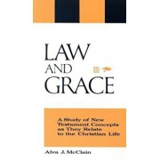 Law and Grace: A Study of New Testament Concepts as They Relate to the Christian Life, Paperback/Alva J. McClain