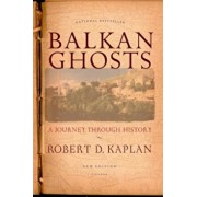Balkan Ghosts: A Journey Through History, Paperback/Robert D. Kaplan