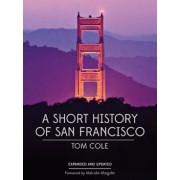 A Short History of San Francisco, Paperback/Tom Cole