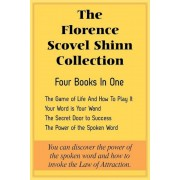 The Florence Scovel Shinn Collection: The Game of Life and How to Play It, Your Word Is Your Wand, the Secret Door to Success, the Power of the Spoken, Paperback