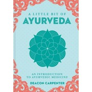 Little Bit of Ayurveda, A. An Introduction to Ayurvedic Medicine, Hardback/Deacon Carpenter