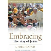 Embracing the Way of Jesus: Reflections from Pope Francis on Living Our Faith, Paperback/Pope Francis