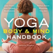 Yoga Body and Mind Handbook: Easy Poses, Guided Meditations, Perfect Peace Wherever You Are, Paperback