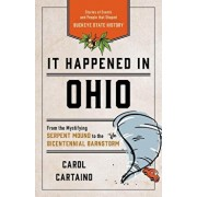It Happened in Ohio: Stories of Events and People That Shaped Buckeye State History, Paperback/Carol Cartaino